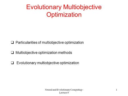 Neural and Evolutionary Computing - Lecture 9 1 Evolutionary Multiobjective Optimization  Particularities of multiobjective optimization  Multiobjective.