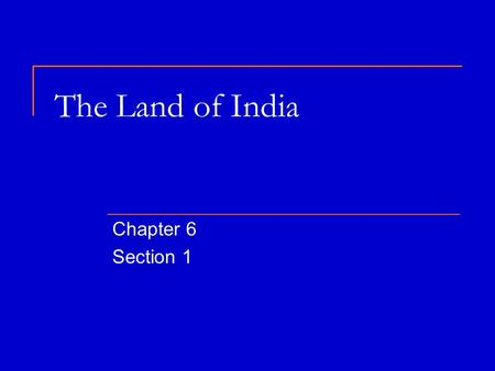 The Land of India Chapter 6 Section 1. Today's Discussion Questions 5-1 Describe India's geography. What 5 nations occupy the Indian subcontinent? India's.
