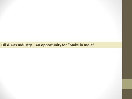 "Oil & Gas Industry – An opportunity for ""Make in India"""