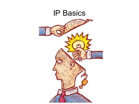 IP Basics. What is IP? Right to EXCLUDE others from using IP Intangible assets; right to monetize them Agreement between society and creators; knowledges.