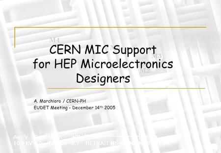 CERN MIC Support for HEP Microelectronics Designers A. Marchioro / CERN-PH EUDET Meeting - December 14 th 2005.