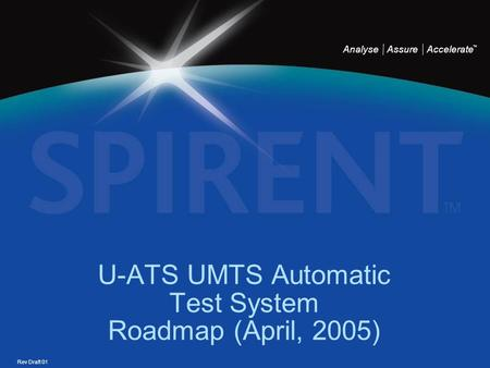 Analyse Assure Accelerate TM U-ATS UMTS Automatic Test System Roadmap (April, 2005) Rev Draft 01.