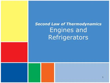 1 Second Law of Thermodynamics Engines and Refrigerators.