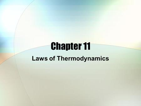 Chapter 11 Laws of Thermodynamics. Chapter 11 Objectives Internal energy vs heat Work done on or by a system Adiabatic process 1 st Law of Thermodynamics.