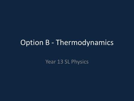 Option B - Thermodynamics Year 13 SL Physics. Thermodynamics System – Environment of activity Surroundings – Factors impacting the system Boundary (wall)