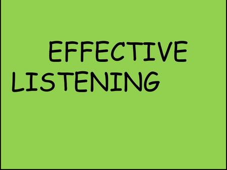 EFFECTIVE LISTENING. INTRODUCTION ' Listening means decoding and interpreting sound correctly.' Listening is not only hearing but something more. Listening.