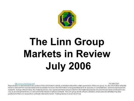 The Linn Group Markets in Review July 2006  Reproduction or rebroadcast of any portion of this.