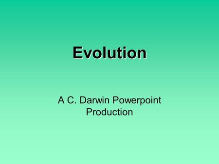 Evolution A C. Darwin Powerpoint Production. Charles Darwin Was a British Naturalist (a person who studies the natural world). He came up with theory.