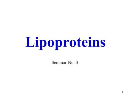 1 Lipoproteins Seminar No. 3. 2 A.1 - Lipids of Blood Plasma LipidPlasma concentration Cholesterol (C+CE)* Phospholipids Triacylglycerols Free fatty acids.