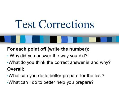 Test Corrections For each point off (write the number): Why did you answer the way you did? What do you think the correct answer is and why? Overall: