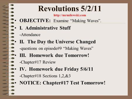 "Revolutions 5/2/11  OBJECTIVE: Examine ""Making Waves"". I. Administrative Stuff -Attendance II. The Day the Universe Changed -questions."