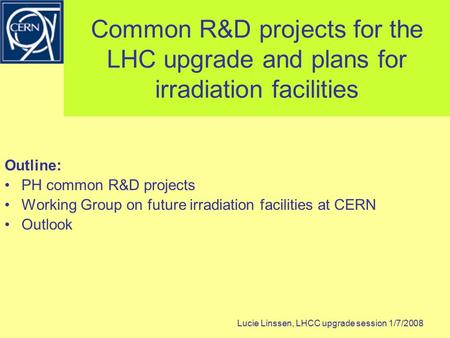 Common R&D projects for the LHC upgrade and plans for irradiation facilities Outline: PH common R&D projects Working Group on future irradiation facilities.