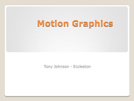 Motion Graphics Tony Johnson - Eccleston. Music Video  In this video i am talking about all the motion graphic.