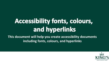 This document will help you create accessibility documents including fonts, colours, and hyperlinks.