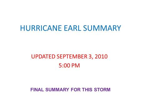 HURRICANE EARL SUMMARY UPDATED SEPTEMBER 3, 2010 5:00 PM FINAL SUMMARY FOR THIS STORM.