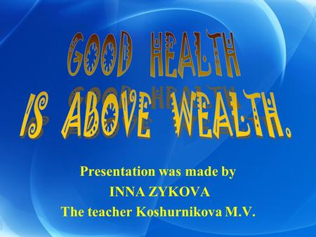 Presentation was made by INNA ZYKOVA The teacher Koshurnikova M.V.
