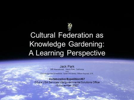 Cultural Federation as Knowledge Gardening: A Learning Perspective Jack Park SRI International, Menlo Park, California And Knowledge Media Institute, Open.