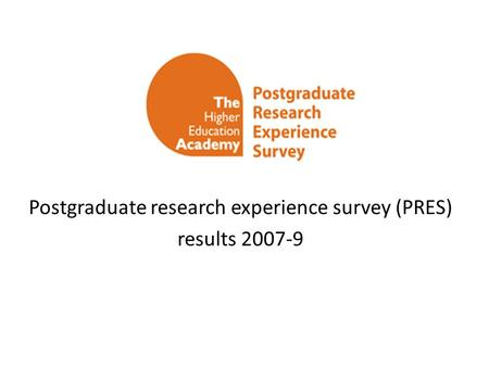 Postgraduate research experience survey (PRES) results 2007-9.