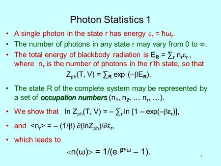 1 Photon Statistics 1 A single photon in the state r has energy  r = ħω r. The number of photons in any state r may vary from 0 to . The total energy.