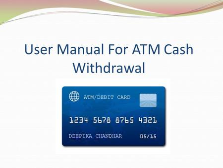User Manual For ATM Cash Withdrawal. ATM Cash withdrawal-Manual Pikachu will guide you throughout the ATM cash withdrawal process.