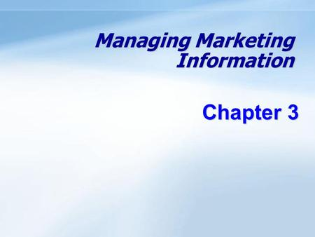 Managing Marketing Information Chapter 3. 5- 1 Objectives Understand the importance of information to the company. Know the definition of a marketing.