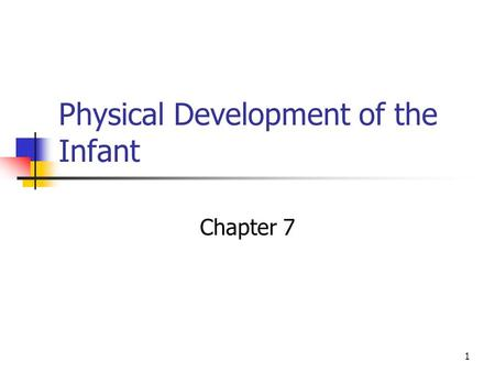 1 Physical Development of the Infant Chapter 7. 2 Skeletal Growth Made of bones and teeth Skeletal growth refers to the changes in length, weight, and.