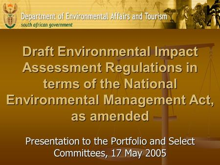 Draft Environmental Impact Assessment Regulations in terms of the National Environmental Management Act, as amended Presentation to the Portfolio and Select.