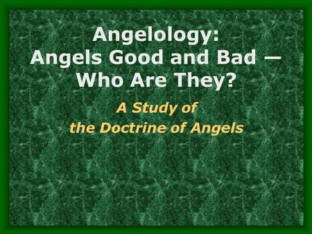 Angelology: Angels Good and Bad — Who Are They? A Study of the Doctrine of Angels.