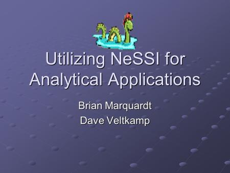 Utilizing NeSSI for Analytical Applications Brian Marquardt Dave Veltkamp.
