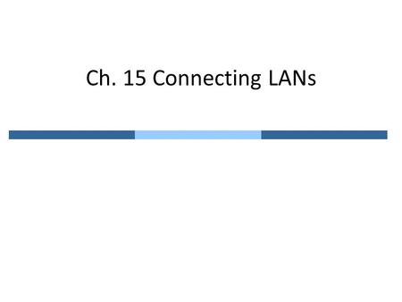 Ch. 15 Connecting LANs. 15.1 Connecting Device Five different categories of connecting devices – Passive hub, Repeater, Bridge, Router, Gateway.