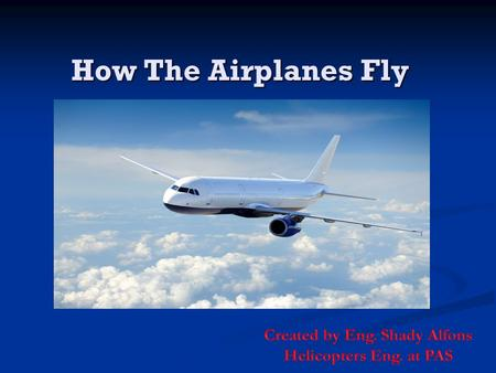 How The Airplanes Fly. Overview Main Parts of the Airplane. Main Parts of the Airplane. Brief discussion of the 4 forces acting on a plane Brief discussion.