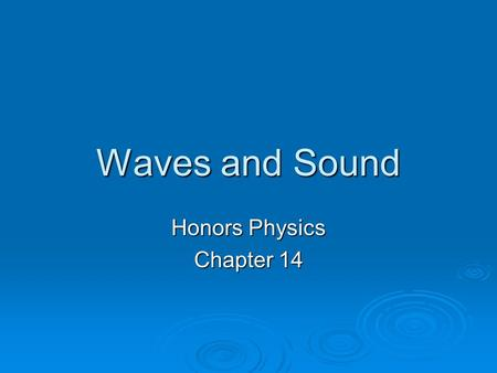 Waves and Sound Honors Physics Chapter 14. Definition of a wave  A disturbance that propagates from 1 place to another.  Characterized by a large transfer.