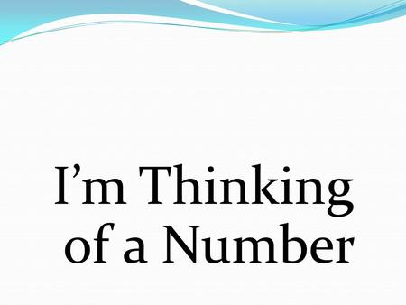 I'm Thinking of a Number. If you multiply my number by 5 and then add 6, you will get 51. What is my number?