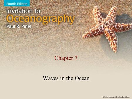 © 2006 Jones and Bartlett Publishers Chapter 7 Waves in the Ocean.