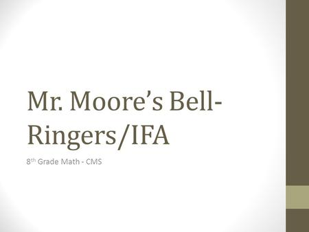 Mr. Moore's Bell- Ringers/IFA 8 th Grade Math - CMS.