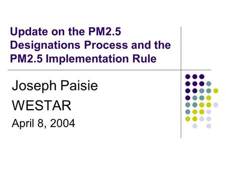 Update on the PM2.5 Designations Process and the PM2.5 Implementation Rule Joseph Paisie WESTAR April 8, 2004.