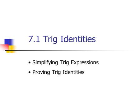 7.1 Trig Identities Simplifying Trig Expressions Proving Trig Identities.
