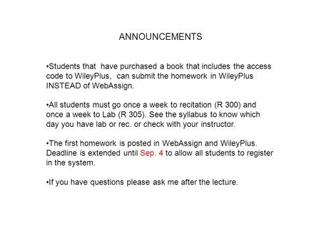 ANNOUNCEMENTS Students that have purchased a book that includes the access code to WileyPlus, can submit the homework in WileyPlus INSTEAD of WebAssign.