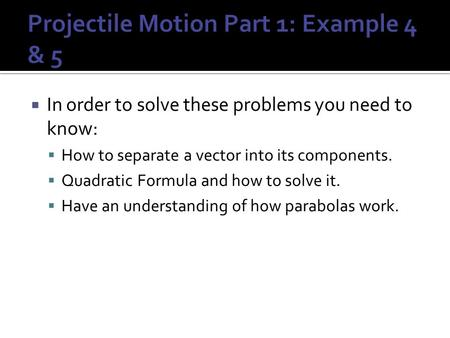  In order to solve these problems you need to know:  How to separate a vector into its components.  Quadratic Formula and how to solve it.  Have an.