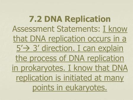 7.2 DNA Replication Assessment Statements: I know that DNA replication occurs in a 5' 3' direction. I can explain the process of DNA replication in prokaryotes.