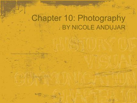 Chapter 10: Photography. BY NICOLE ANDUJAR. Chapter 10: Photography.CAMERA OBSCURA LATIN FOR 'DARK ROOM'.FIRST REFERENCE MADE BY ARISTOTLE IN THE 4th.