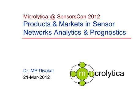 SensorsCon 2012 Products & Markets in Sensor Networks Analytics & Prognostics Dr. MP Divakar 21-Mar-2012.
