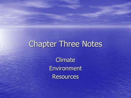Chapter Three Notes ClimateEnvironmentResources. What is the difference between weather and climate? Weather – the short-term changes in the air for a.