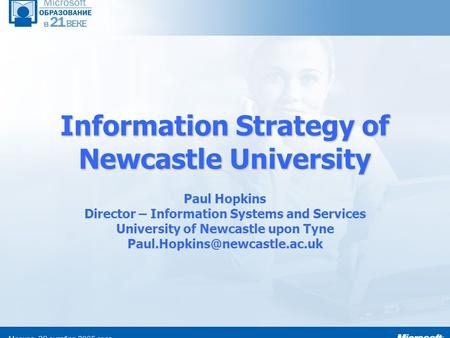Information Strategy of Newcastle University Paul Hopkins Director – Information Systems and Services University of Newcastle upon Tyne