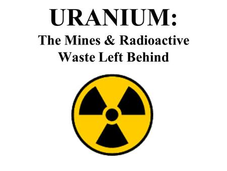 URANIUM: The Mines & Radioactive Waste Left Behind.