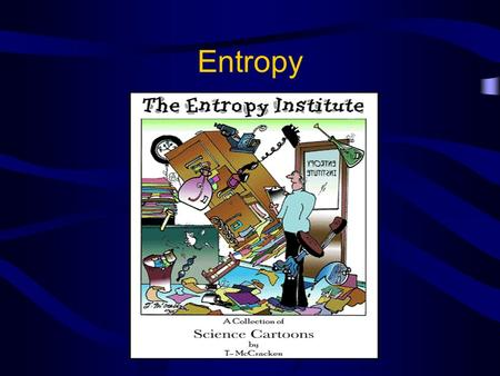 Entropy. 1 st Law of Thermodynamics Energy is neither created nor destroyed –The energy of the universe is constant –Energy just changes from one form.