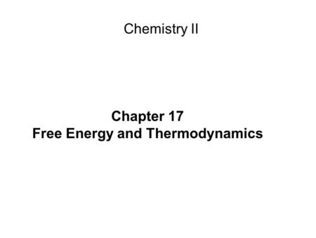 Chapter 17 Free Energy and Thermodynamics Chemistry II.