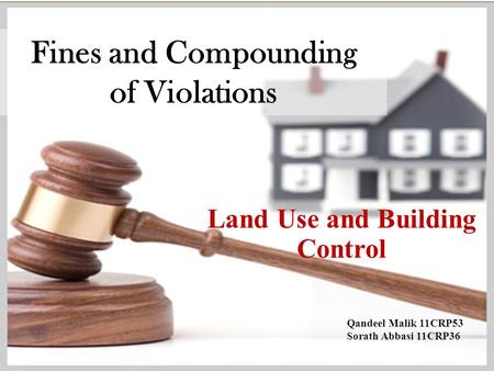 Fines and Compounding of Violations Land Use and Building Control Qandeel Malik 11CRP53 Sorath Abbasi 11CRP36.