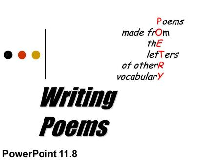 Writing Poems Poems Poems made frOm made frOm thE thE letTers letTers of otherR of otherR vocabularY PowerPoint 11.8.