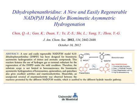 Dihydrophenanthridine: A New and Easily Regenerable NAD(P)H Model for Biomimetic Asymmetric Hydrogenation Chen, Q.-A.; Gao, K.; Duan, Y.; Ye, Z.-S.; Shi,